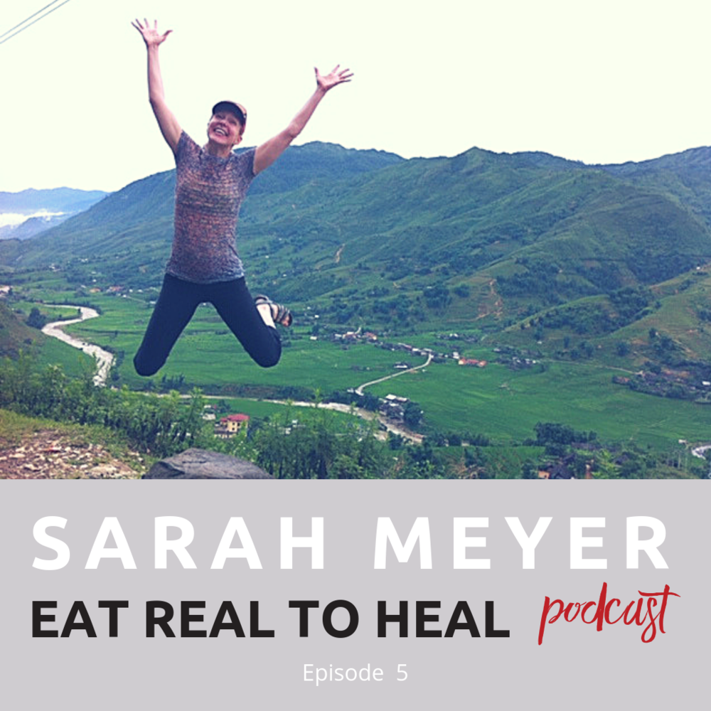 Ep. 5 Sarah Meyer Eat Real to Heal Podcast.png