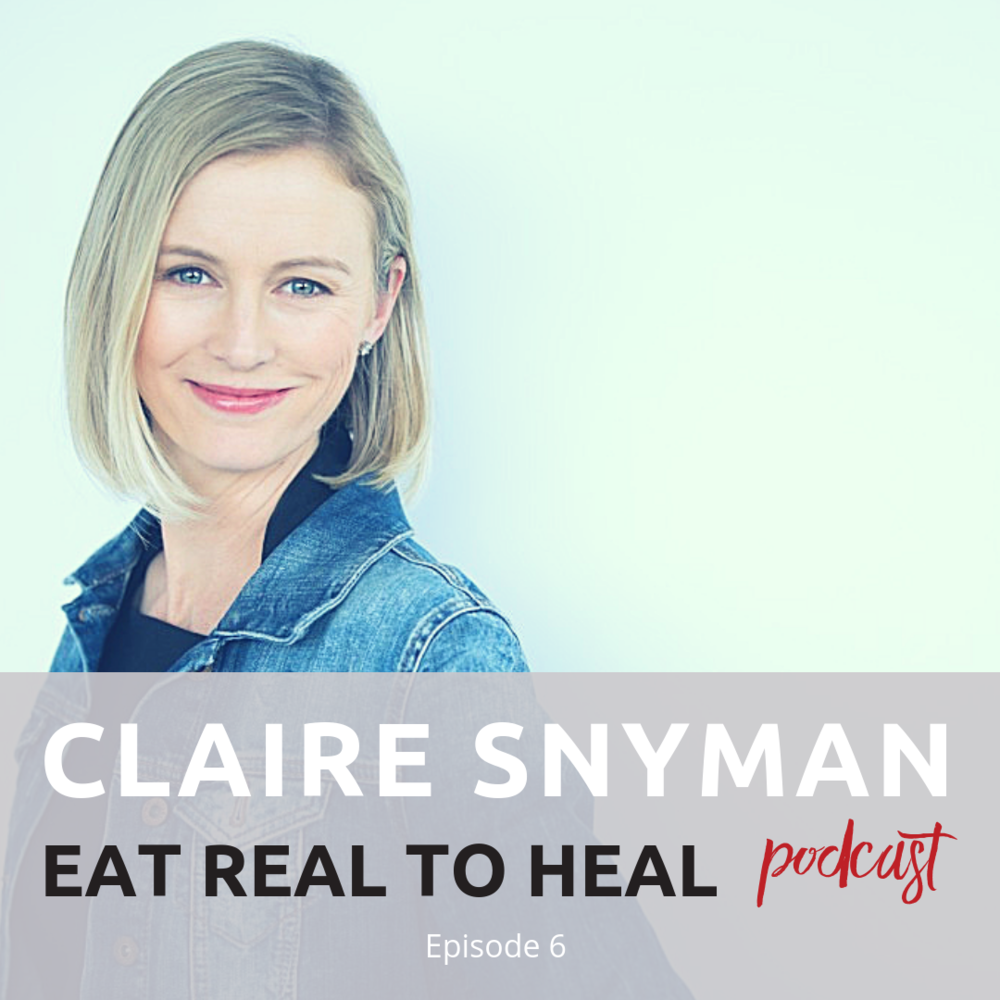 Ep. 6 Claire Snyman Eat Real to Heal Podcast.png
