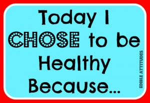 Today I Chose to be Healthy Because… by Edible Attitudes