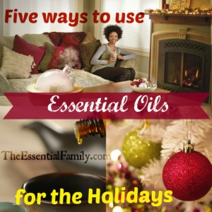 5 Ways to Use Essential Oils for the Holidays by The Essential Family