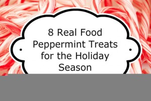 8 Real Food Peppermint Treats for the Holiday Season by Natural Wonderer