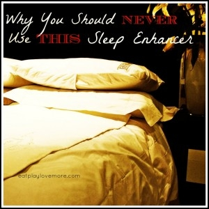 Why You Should Never Use THIS Sleep Enhancer by Eat.Play.Love…More