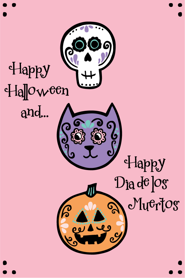 Happy Halloween and Dia de los Muertos 4x6 at 150dpi.jpg