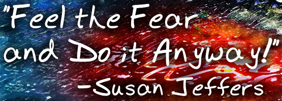 'Feel the Fear and Do it Anyway' Susan Jeffers