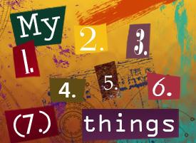 My 1. 2. 3. 4. 5. 6. (7.) things