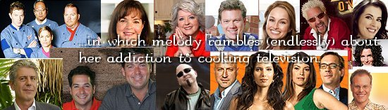Collage of photos of Food TV Personalities over which the words 'at which time melody rambles (endlessly) about her addiction to cooking television' are written