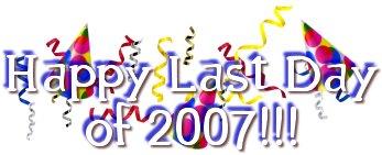 Happy Last Day of 2007!!!