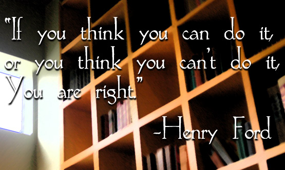 Graphic featuring bookcase photo and Henry Ford quote - 'If you think you can do it, or you think you can't do it, You are right.'