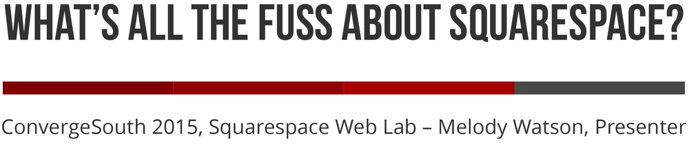 What's all the fuss about Squarespace? ConvergeSouth 2015, Web Lab, Melody Watson, Presenter.