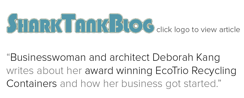"EcoTrio Recycling Containers, ""Businesswoman and architect Deborah Kang writes about her award winning EcoTrio Recycling Containers and how she got her business started""."