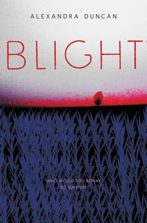 BLIGHT, by Alexandra Duncan (Hey, that's me!)
