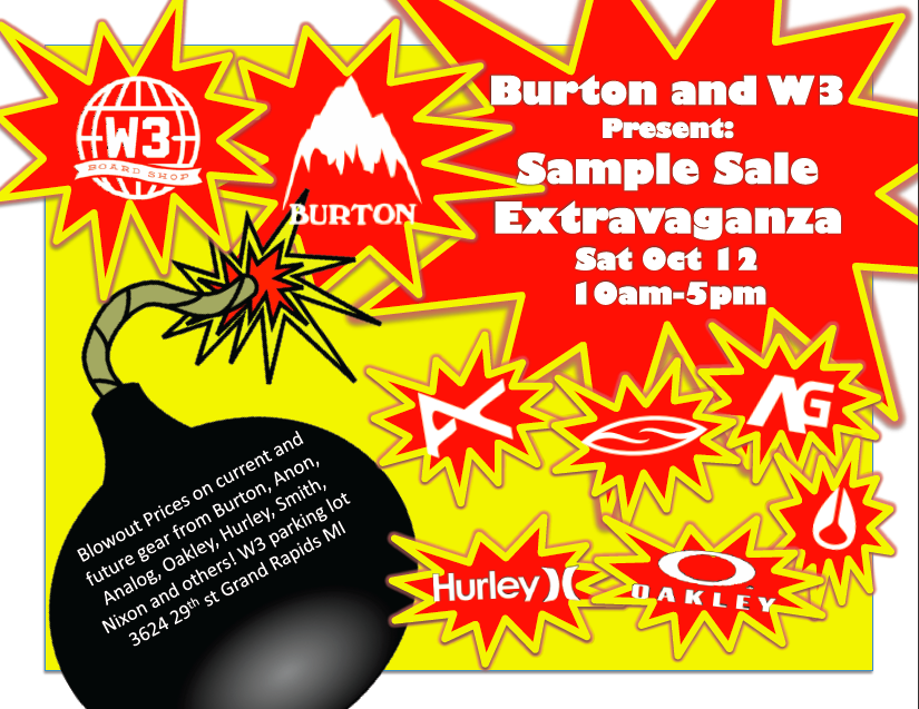 Sample Sale This Saturday October 12th at 10AM. Our annual Fall parking lot extravaganza Featuring Burton, Anon, Analog, Oakley, Ray-Ban, Smith, Dakine, Nixon and women's  Hurley. Stop in and cash in on the great deals, grab a hot dog , a soda and check out all the Newest gear for the 2014 Snowboard Season.