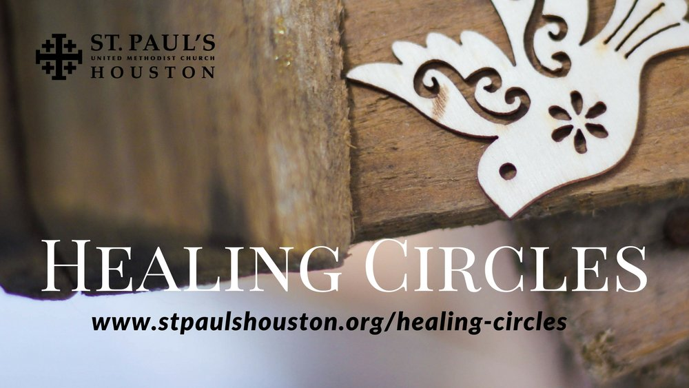 Healing Circle for Loss and Grief  Wednesdays, March 8 and 22, April 5 and 19, May 3 and 17 6–7:30 pm in the Parlor (S-214) Facilitator: David Spaw   www.stpaulshouston.org/healing-circles