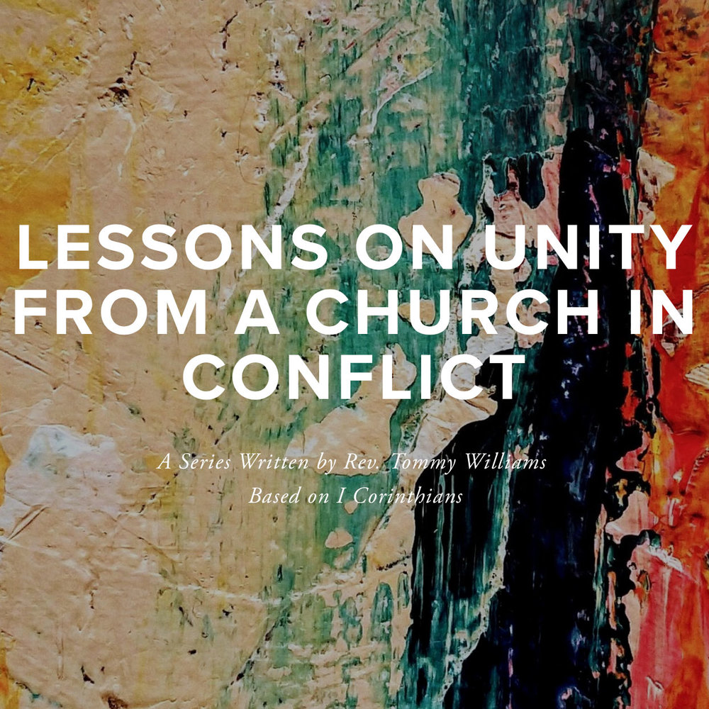 Lessons on Unity from a Church in Conflict - In this series written by Rev. Tommy Williams, we consider lessons on unity from the apostle Paul's first letter to the Corinthian church. { Fall 2018 }
