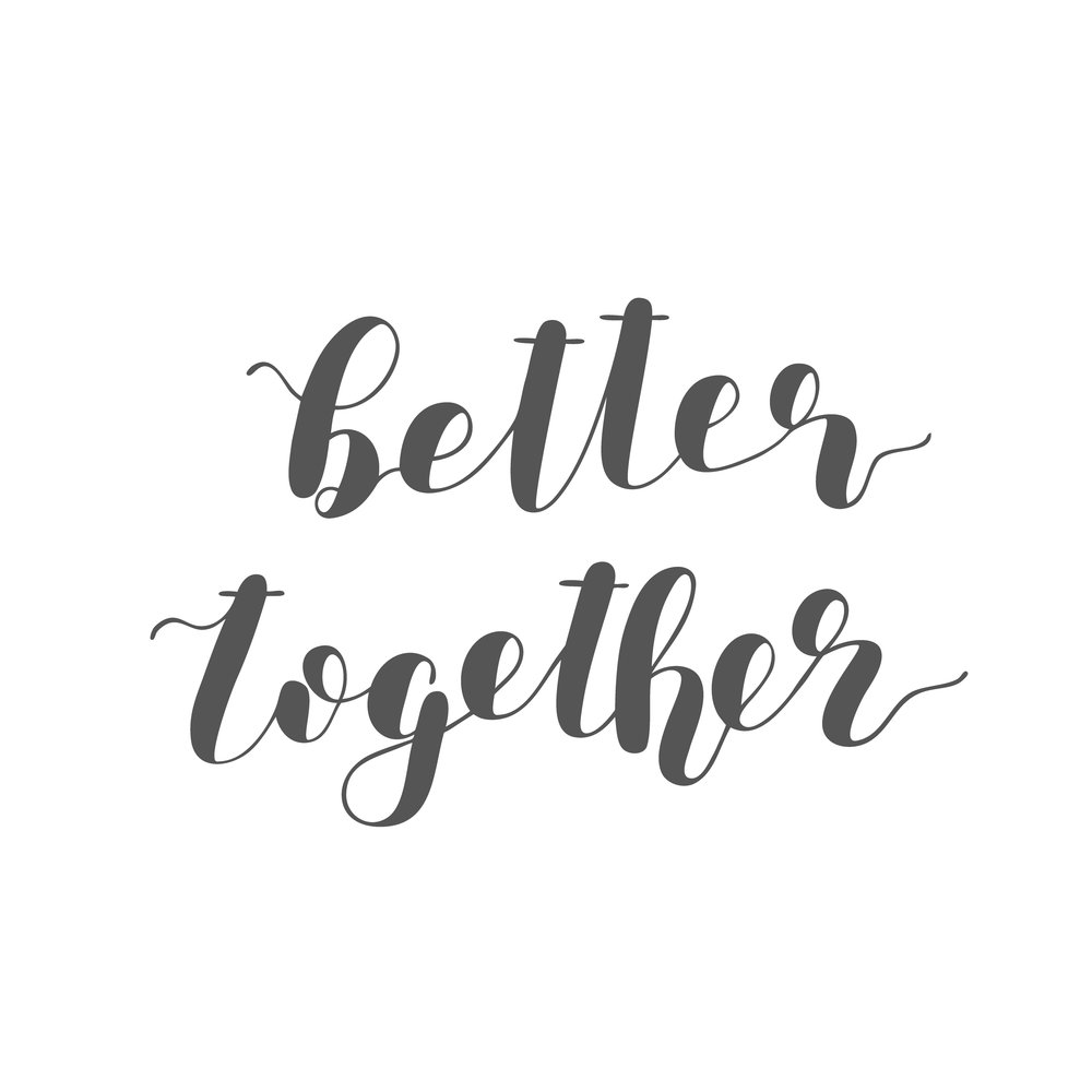 Better together. Brush lettering.
