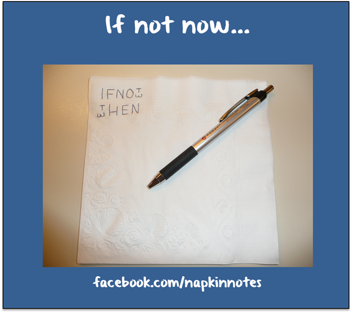 Napkin Note Classic: If not now …    Pack. Write. Connect.