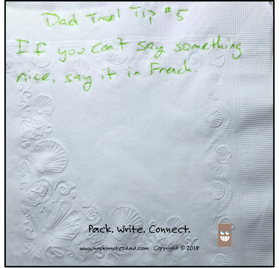 Dad travel Tip #5  If you can't say something nice, say it in French.