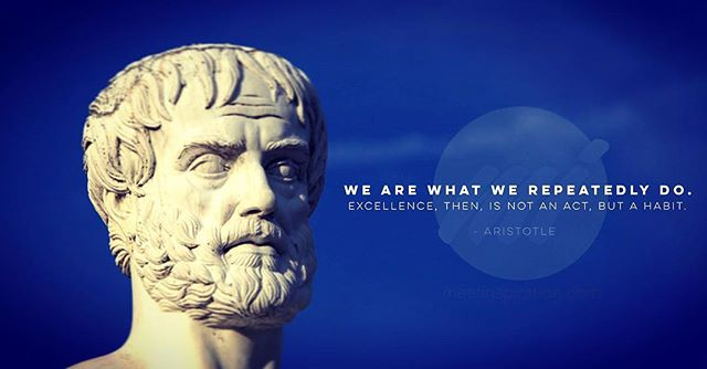 We are what we repeatedly do. #Excellence, then, is not an act, but a #habit. #aristotle #meetinspiration #inspiration #inspirationalquotes