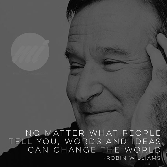 No matter what people tell you, words and ideas can change the world. #robinwilliams #meetinspiration #inspiration #inspirationalquotes #motivation #dailymotivation #motivationalquotes #dailyquote