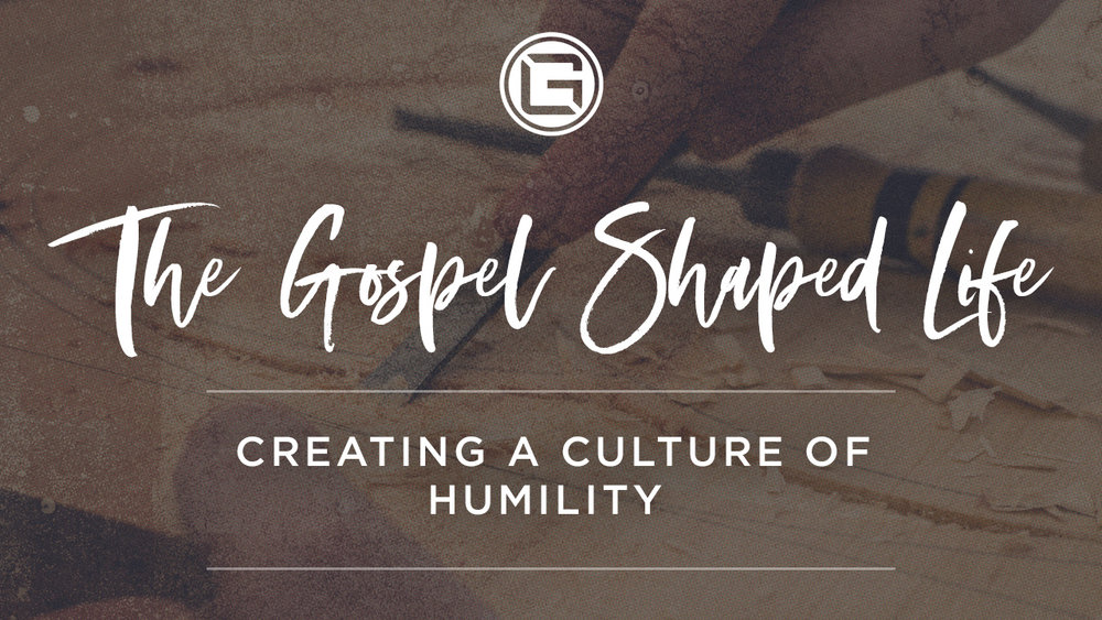 072918 Week 2_Gospel Shaped Life_HUMILITY (1280x720).jpg