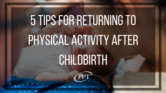 5 Tips for Returning to Physical Activity After Childbirth.png