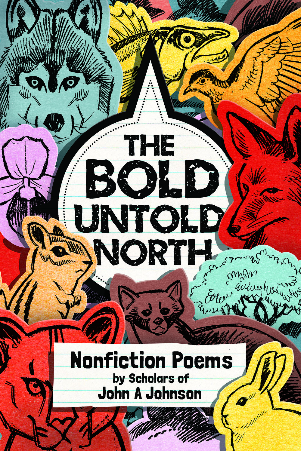 The Bold, Untold North: Nonfiction Poems by Scholars of John A. Johnson - Explore the wilderness of Minnesota in this collection of nonfiction poetry by fifth-grade scholars from John A. Johnson Achievement Plus Elementary school that travels across the entire state with ease. This anthology explores a chipmunk's favorite food, compares mountain lions to fades, and imagines badgers as sneaky tricksters. In addition, this year, there are six hours of lesson plans so students across the nation can create their own wild, wonderful verses. With a foreword by local award-winning poet Danez Smith and book cover by Kevin Cannon. Published in 2018. Click here for the educator resources featured in the book.
