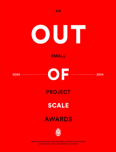 Out of Scale: AIA Small Project Awards by Marc Manack et al. ORO Editions press, 2015 Project feature: Four Eyes House read more