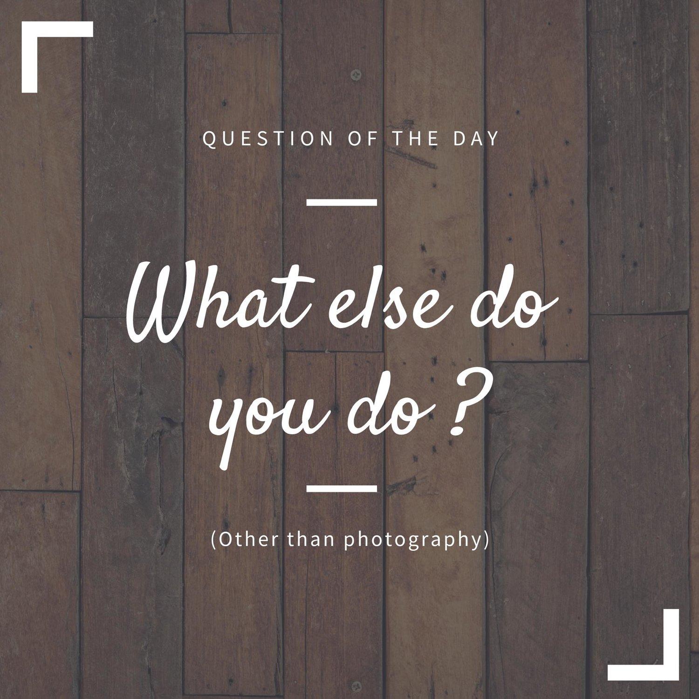 What else do you do?