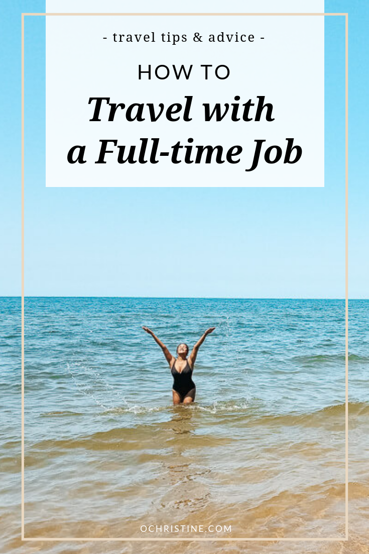 How to travel more when juggling a full-time job - OChristine