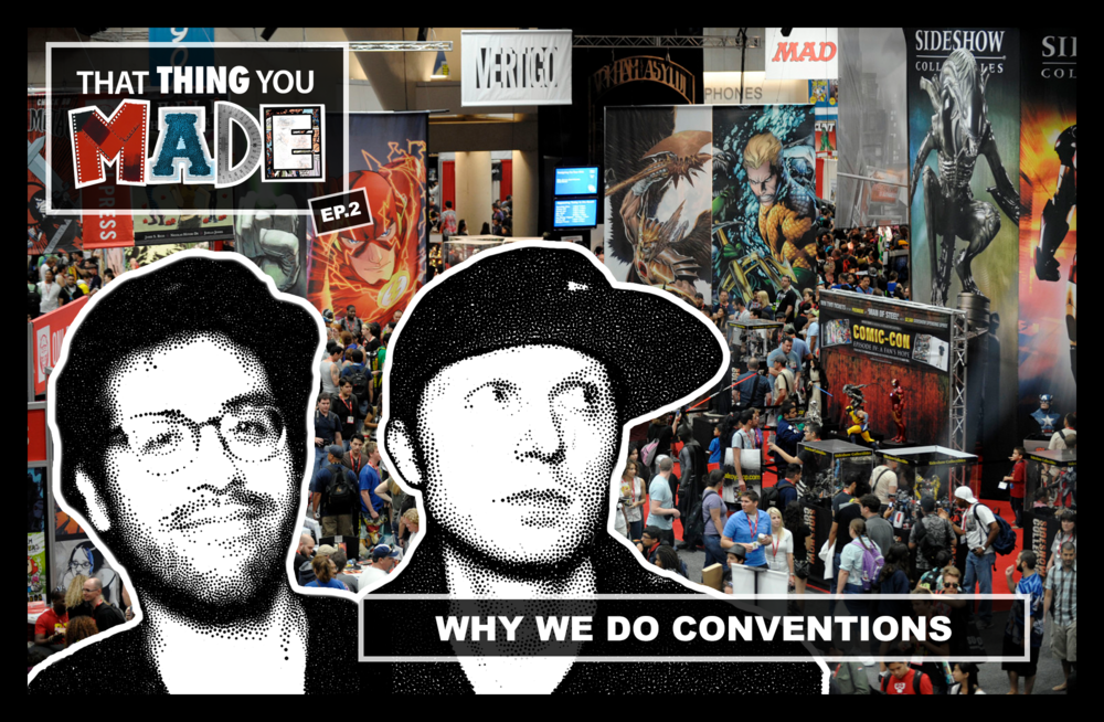 ThatThingYouMade-Ep2-WhyWeDoConventions-Website.png