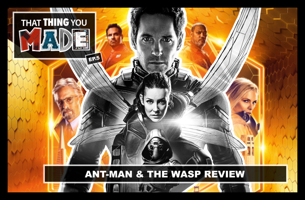 ThatThingYouMade-Ep5-Ant-Man-and-The-Wasp-Review-Thumb.png