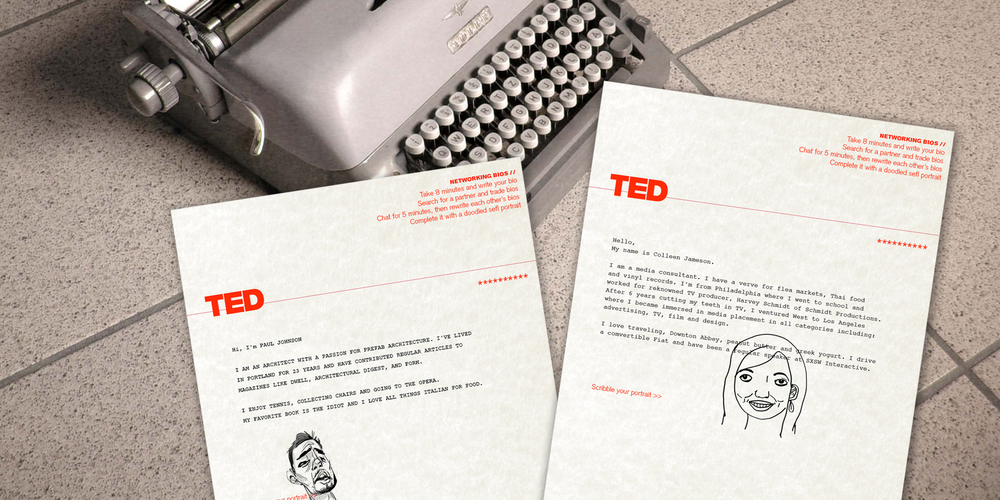 EXPERIENCE  Ted Talk Conference  As an ice breaker for conference network time, this creative approach included a room full of vintage typewriters where attendeesgrabbed a piece of conference letterhead and typed a 8 minute bio. Then attendee pairs mingled and traded stories as their bios illuminatedoff the page. As a perception builder, the pairs rewrote each other's bio after talking and digesting first impressions. As a finishing touch, final bios were signed with a pen and ink scribble portrait. This experience captured the analog nature of handworkwhile celebrating the speed of spontaneity.