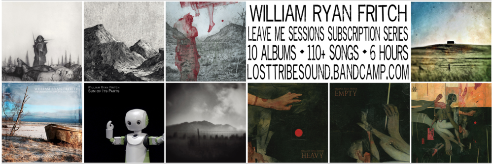 William Ryan Fritch - Leave Me Sessions Subscription Series (10 Albums, 110 plus songs, over 6 1/2 hours of new music from Fritch)
