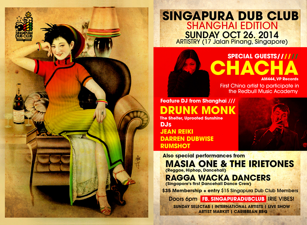 SINGAPURA DUB CLUB SHANGHAI EDITION     Featuring from Shanghai    CHACHA DRUNK MONK      Also performing    Masia One + The Irietones Ragga Wacka Dancehall Dancers      DJs   Darren Dubwise   | Jean Reiki | Rumshot     Date   SUNDAY, OCT 26. 2014    Doors      6pm    Venue      Artistry @ 17 Jalan Pinang    Tickets  New Members:  $35 entry + membership    Members:   $15