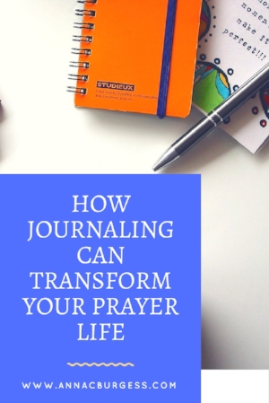Writing down your prayers is a valid way to pray! Have you ever thought to journal your prayers? www.annacburgess.com/quietcorner/how-journalling-transformed-my-prayer-life  #timewithGod   #prayer   #quiettime   #journalling   #journaling