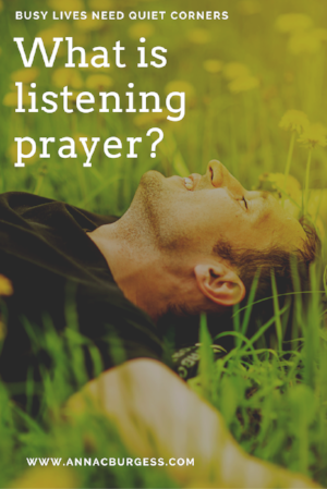 What is listening prayer? www.annacburgess.com/quietcorner/what-is-listening-prayer  #discerningGodsvoice   #prayerhelp   #listeningprayer