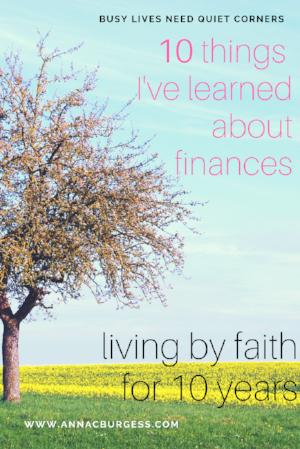 The wisdom of living by faith for 10 years - some inspiring practical ideas here! #moneyfaith #faith #financesfaith #financialwisdom #livingbyfaith