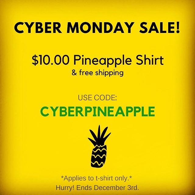 "Cyber Monday Sale! Use code ""CYBERPINEAPPLE"" for $10.00 Pineapple t-shirts! This week only, ends December 3rd. 🍍🍍🍍"