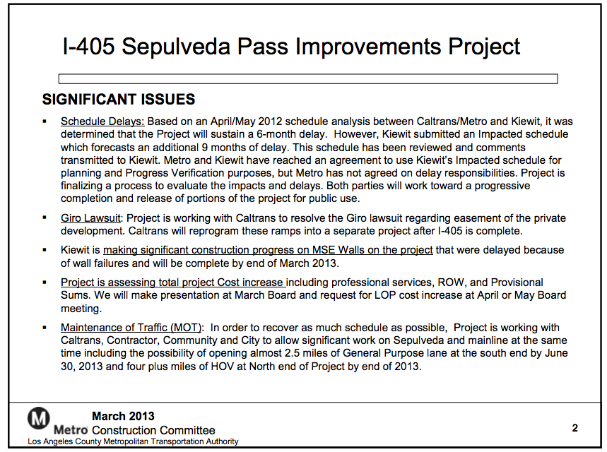 "March 405 Project Delivery Status Report (source).  Here's the companion slide, also from the March Metro Construction Committee meeting. Note in particular the last bullet point, reflecting efforts ""to recover as much schedule as possible."" Of course, it's worth noting that the plans to open some of the HOV lanes at the southern section by the end of June 2013 won't get us very far — it will bring things up to around Ohio, as we understand, which commuters know all too well doesn't get them very far."