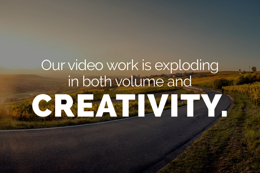 We now have more options than ever for clients who need video content. Whether it's a signature piece that tells your story, a fund-raiser, a whiteboard explainer with a touch of humor, drone footage, interviews, strategic inspiration, or vision casting, we're producing videos that get watched and remembered. (link: 8 KINDS OF VIDEOS YOUR CLIENTS WILL LOVE blog entry)