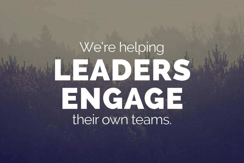 We're helping leaders engage their own teams.