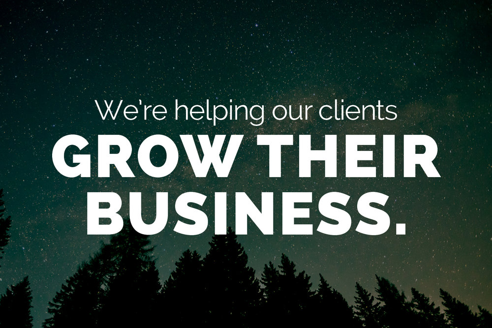 We're helping our clients grow their business.