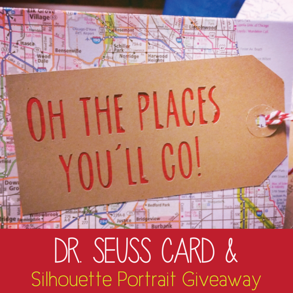Oh The Places You'll Go Card and a Silhouette Portrait Giveaway!