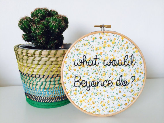What Would Beyoncé Do? Hand Embroidery Hoop Art by    ThimbleAndBobbinUK