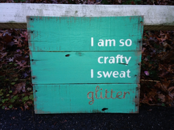 I am so crafty I sweat glitter pallet sign