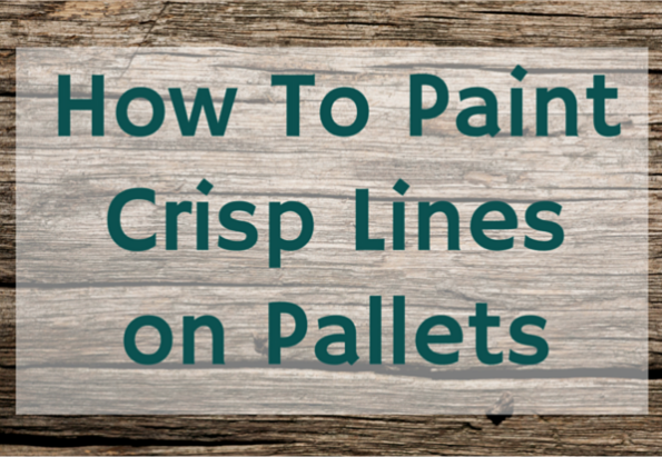 How to paint crisp lines when stenciling pallets weekend craft how to paint crisp line on pallets spiritdancerdesigns Gallery