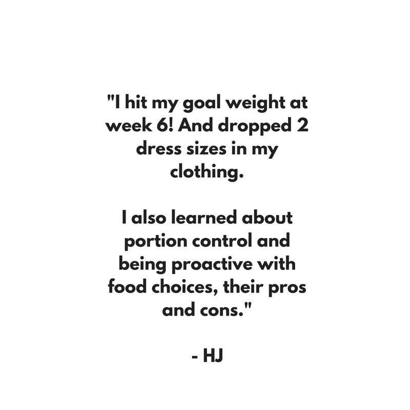 %22I hit my goal weight at week 6! And dropped 2 dress sizes in my clothing. I also learned about portion control and being proactive with food choices, their pros and cons.%22.jpg