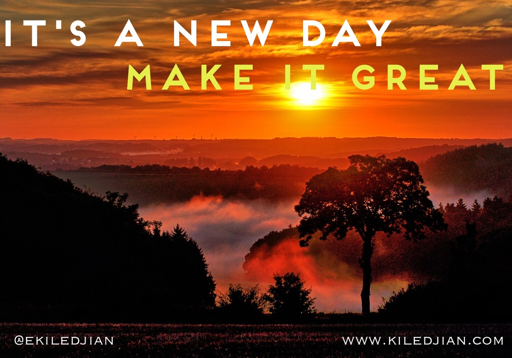 It's a new day, make it great