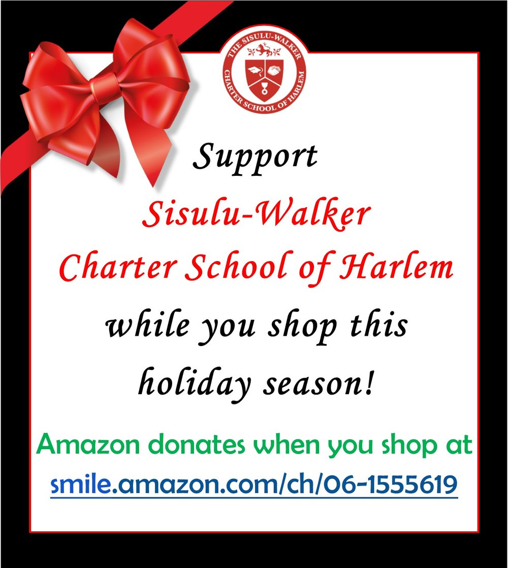 "Help us SMILE! - Sisulu-Walker Charter School of Harlem is New York's State First Charter School. We opened our doors in September of 1999 and we have been educating the future leaders of tomorrow ever since. We believe that ""children are made readers on the laps of their parents"" and Literacy is Everything and Everywhere.Our core values are Achievement, Honor and Service. We serve a population of economically disadvantaged citizens. As a result, it is imperative that we provide them with access to resources that their more economically advantaged peers have access to at home and in their home districts. We rely on donations to supplement our operational budget in order to provide our citizens with quality educational experiences. Utilizing donations from AmazonSmile is one way we are able to enrich the lives of our citizens with great books, field lessons and special events."