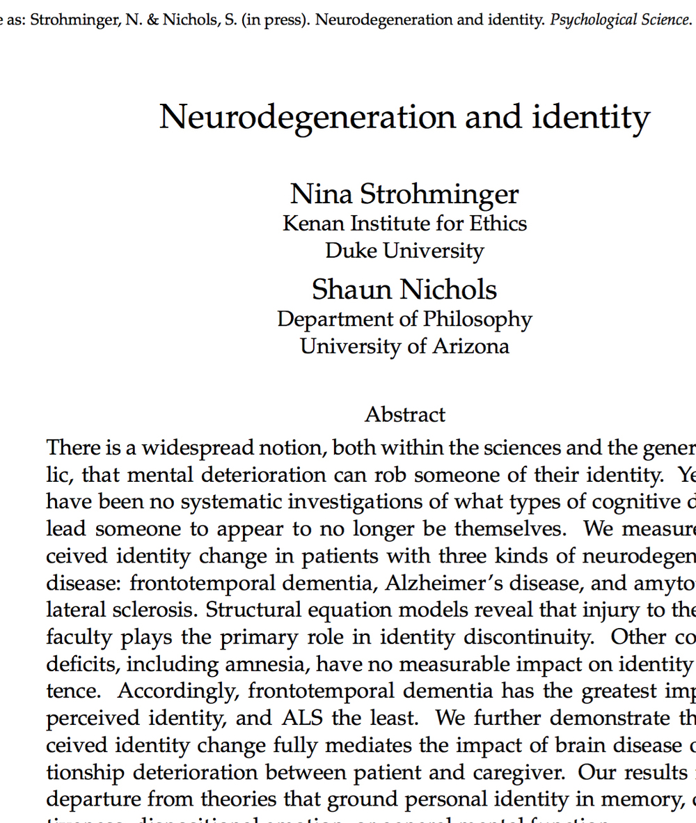 Strohminger N. and Nichols, N. (2015).  Neurodegeneration and Identity. Psychological Science, 26, 1468-1479.